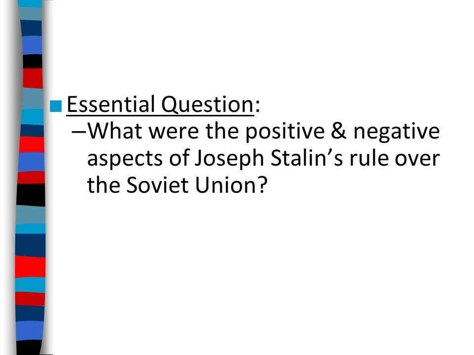 Essential Question: What were the positive & negative aspects of Joseph Stalin's rule over the Soviet Union
