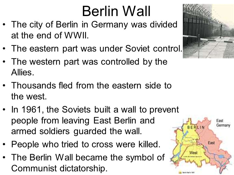 Berlin Wall The city of Berlin in Germany was divided at the end of WWII. The eastern part was under Soviet control.