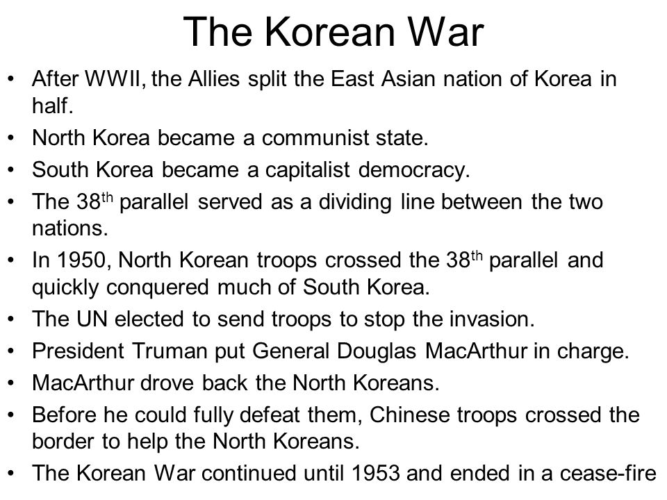 The Korean War After WWII, the Allies split the East Asian nation of Korea in half. North Korea became a communist state.