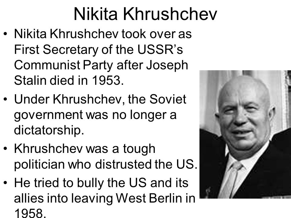 Nikita Khrushchev Nikita Khrushchev took over as First Secretary of the USSR's Communist Party after Joseph Stalin died in 1953.