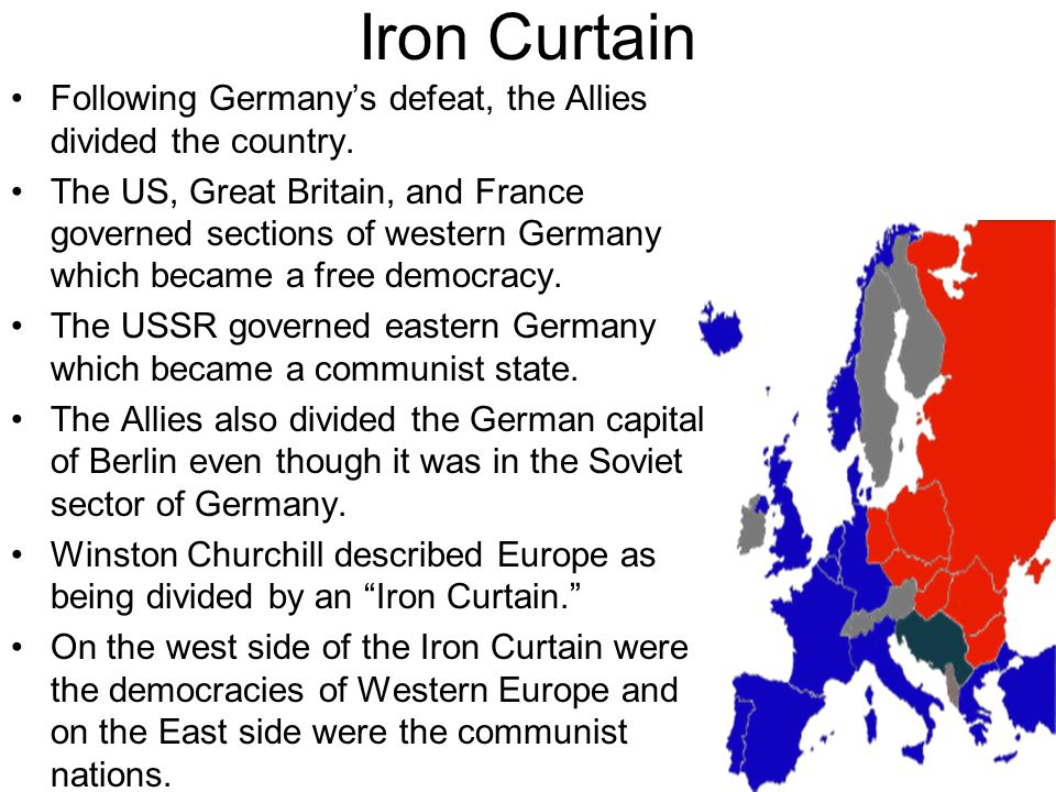 Iron Curtain Following Germany's defeat, the Allies divided the country.
