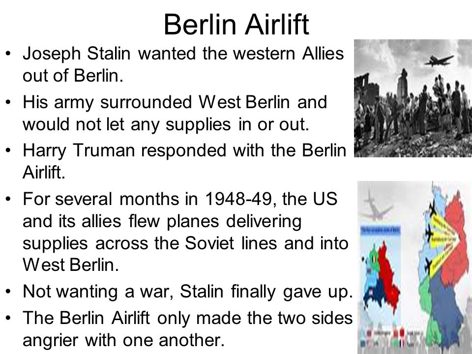 Berlin Airlift Joseph Stalin wanted the western Allies out of Berlin.