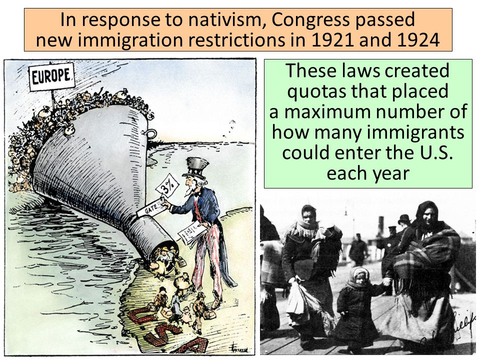 In response to nativism, Congress passed new immigration restrictions in 1921 and 1924