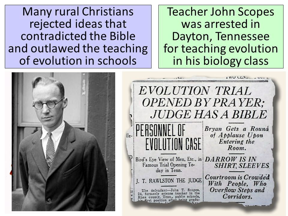 Many rural Christians rejected ideas that contradicted the Bible and outlawed the teaching of evolution in schools