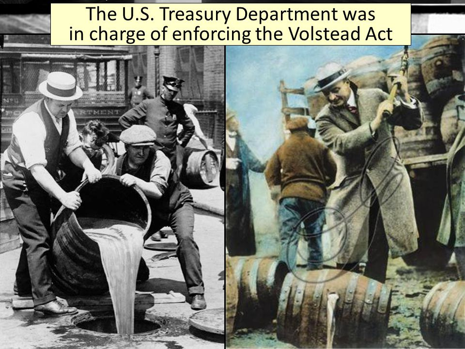 The U.S. Treasury Department was in charge of enforcing the Volstead Act