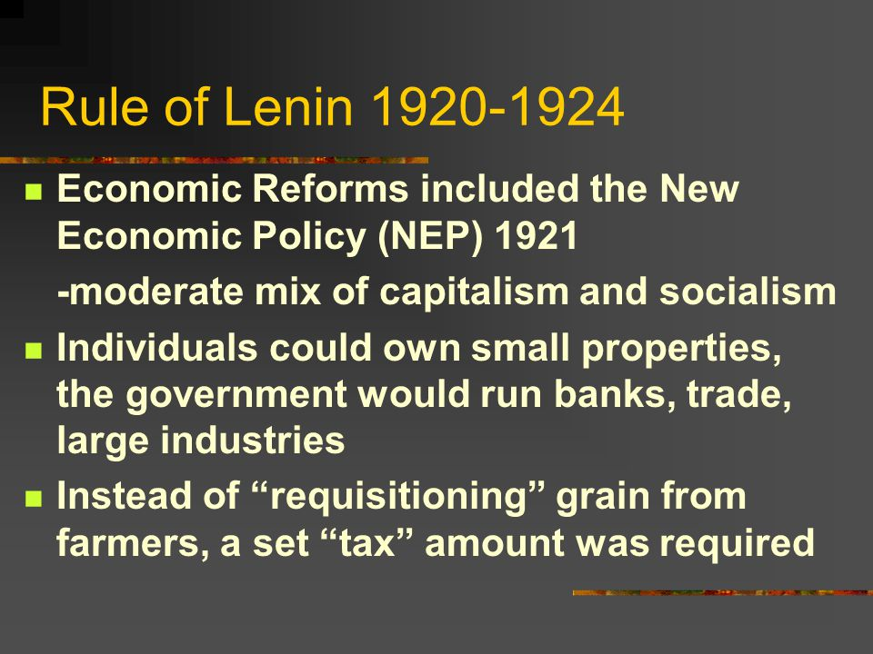Rule of Lenin 1920-1924 Economic Reforms included the New Economic Policy (NEP) 1921. -moderate mix of capitalism and socialism.