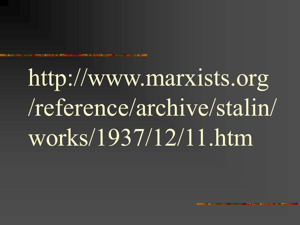 http://www. marxists. org/reference/archive/stalin/works/1937/12/11