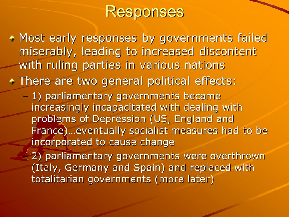 Responses Most early responses by governments failed miserably, leading to increased discontent with ruling parties in various nations.