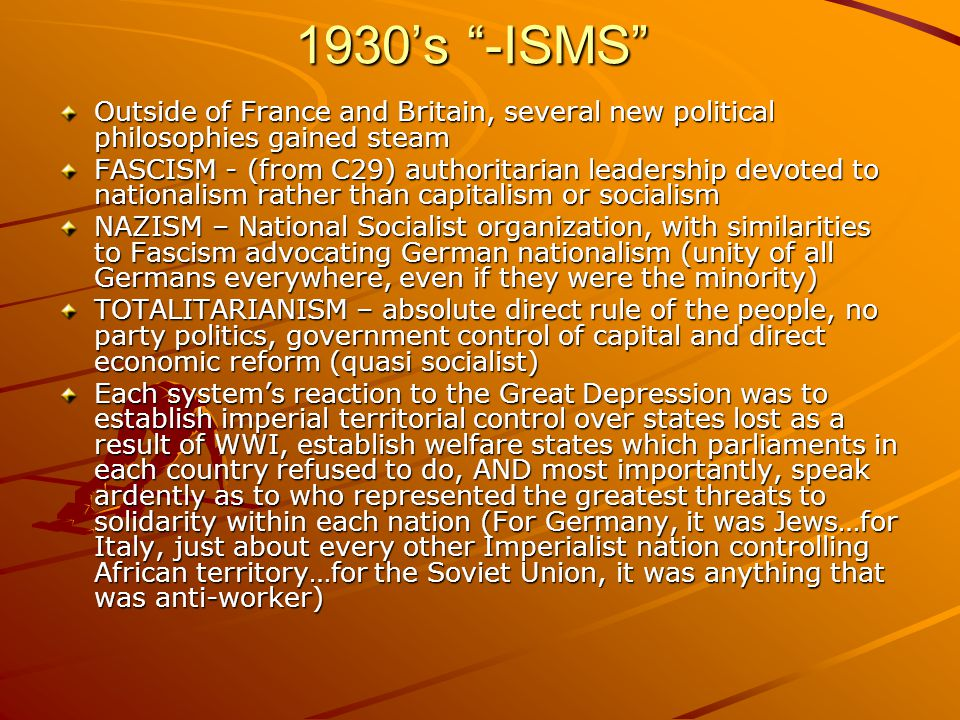 1930's -ISMS Outside of France and Britain, several new political philosophies gained steam.