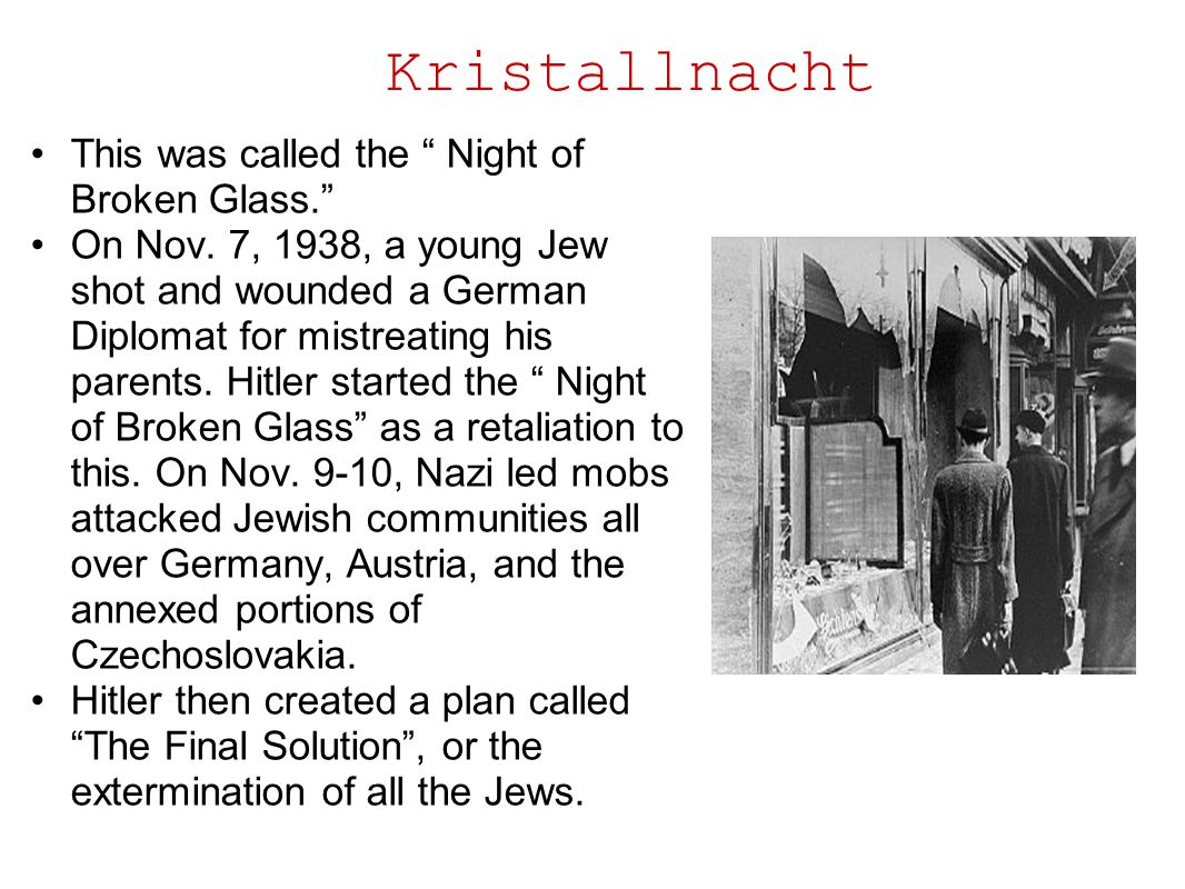 Kristallnacht This was called the Night of Broken Glass.