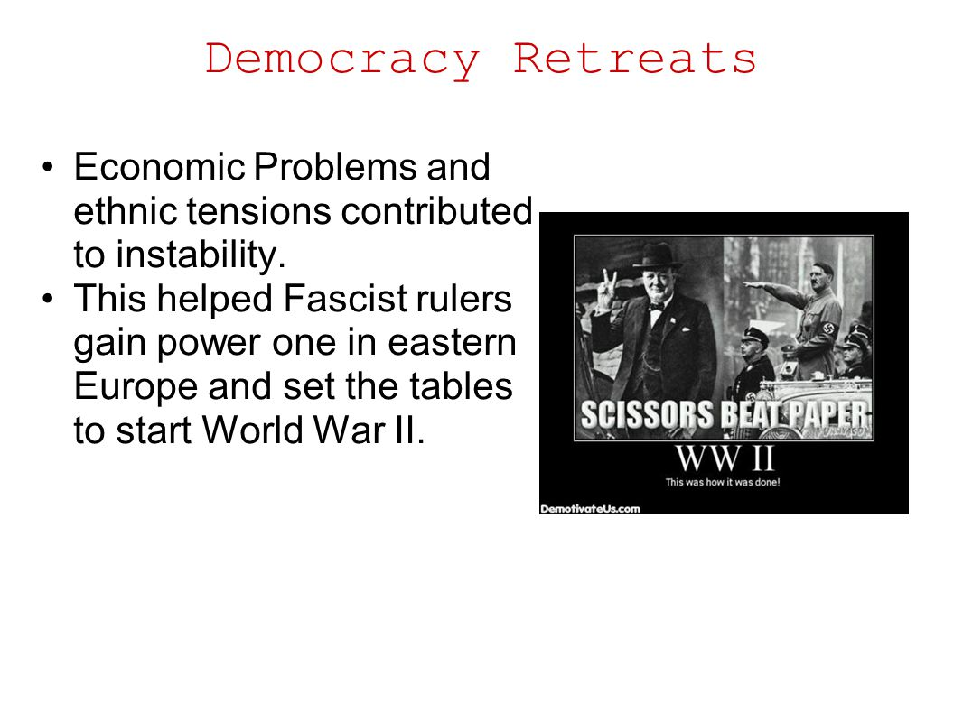 Democracy Retreats Economic Problems and ethnic tensions contributed to instability.