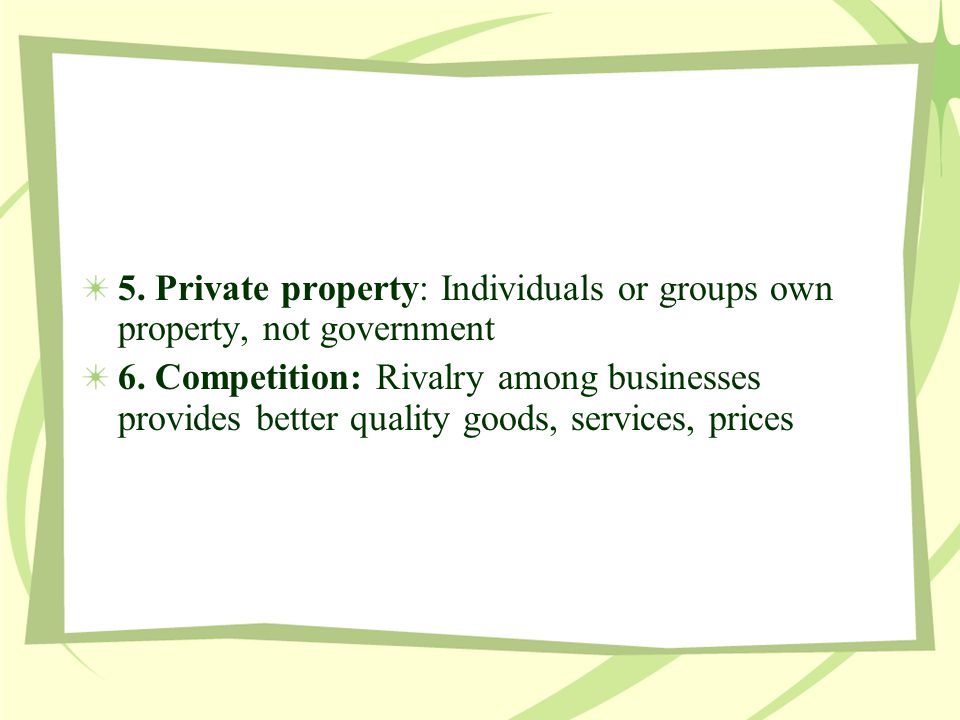 5. Private property: Individuals or groups own property, not government
