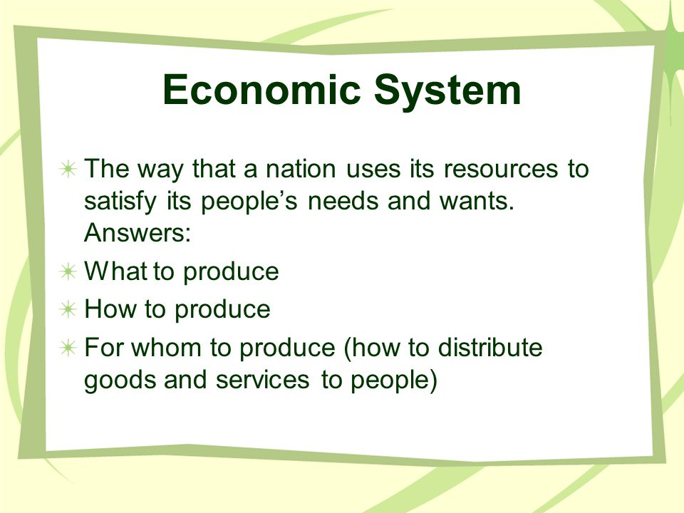 Economic System The way that a nation uses its resources to satisfy its people's needs and wants. Answers: