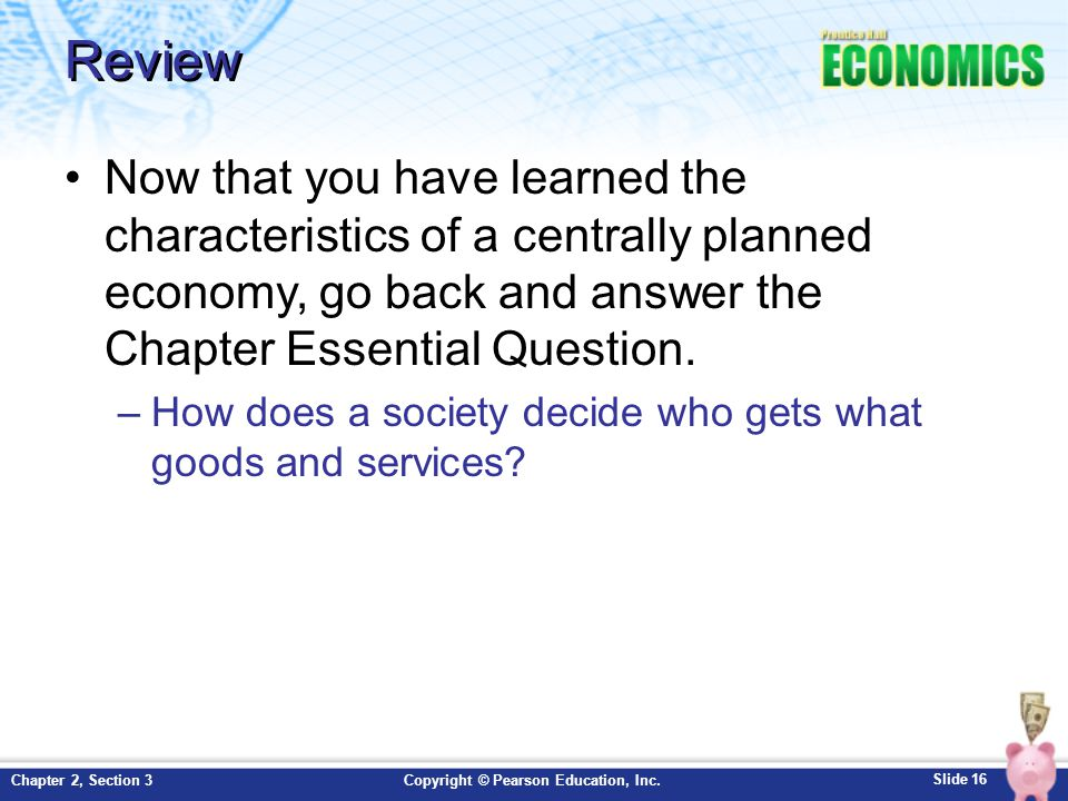 Review Now that you have learned the characteristics of a centrally planned economy, go back and answer the Chapter Essential Question.