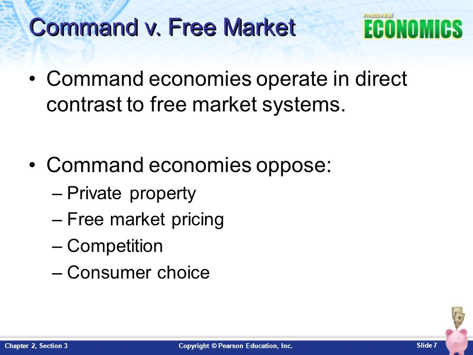 Command v. Free Market Command economies operate in direct contrast to free market systems. Command economies oppose: