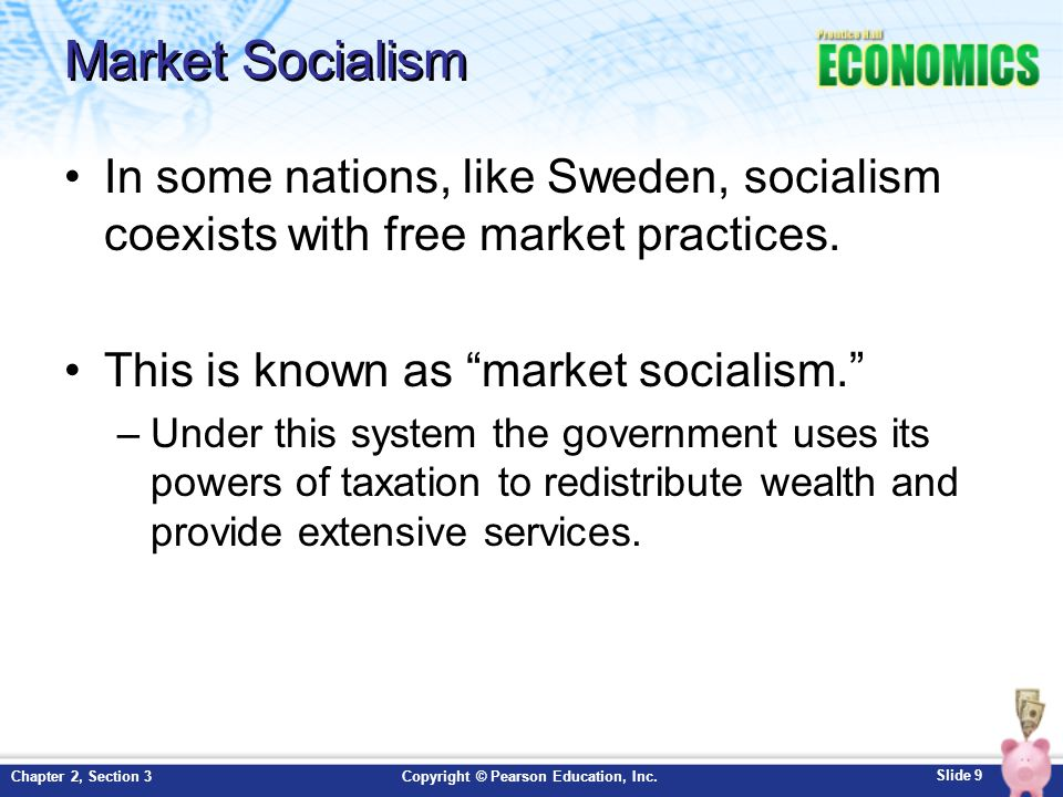 Market Socialism In some nations, like Sweden, socialism coexists with free market practices. This is known as market socialism.