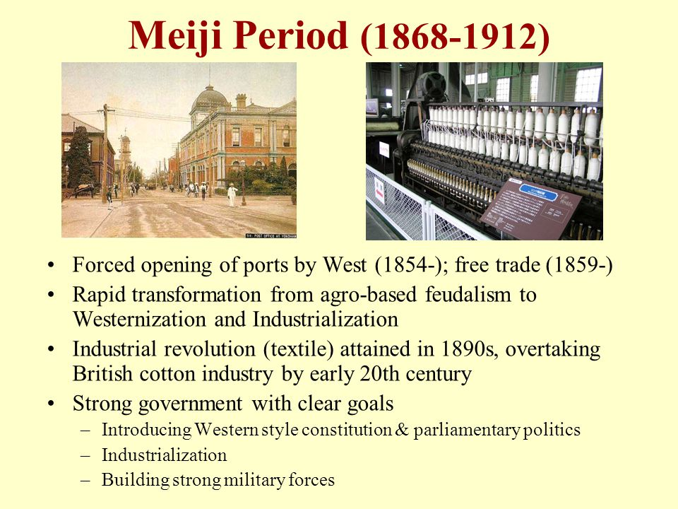 Meiji Period (1868-1912) Forced opening of ports by West (1854-); free trade (1859-)