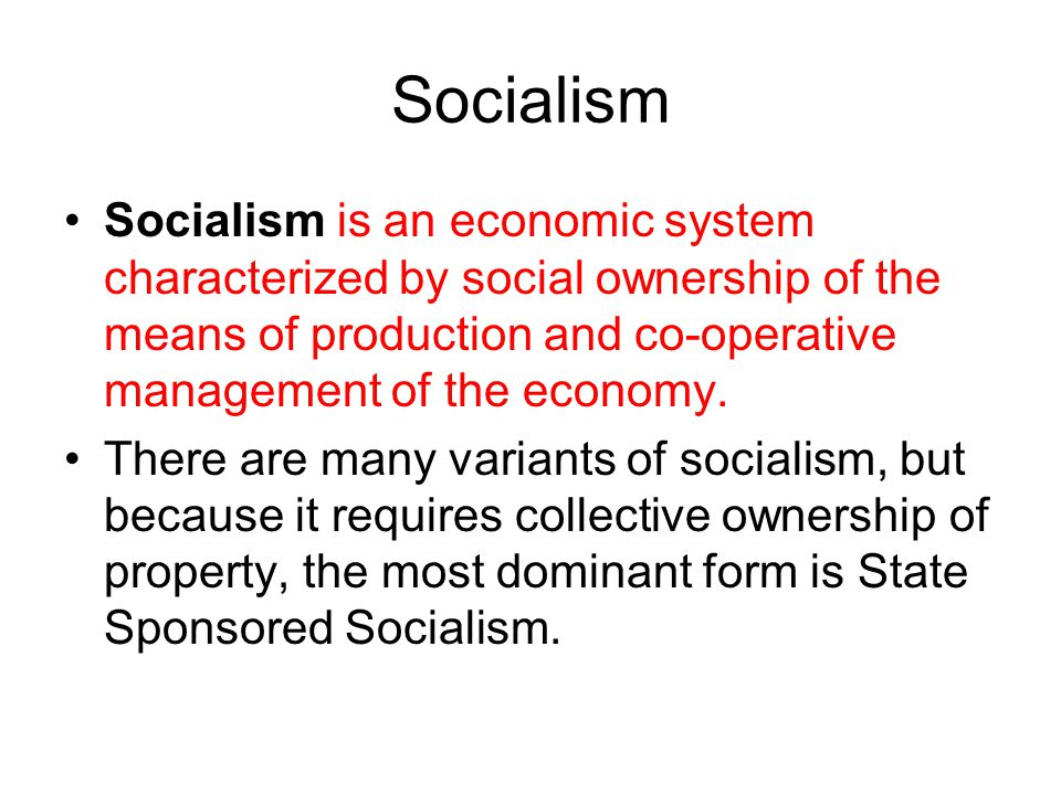 Socialism Socialism is an economic system characterized by social ownership of the means of production and co-operative management of the economy.