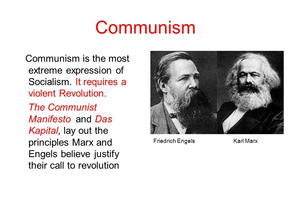 Communism Communism is the most extreme expression of Socialism. It requires a violent Revolution.