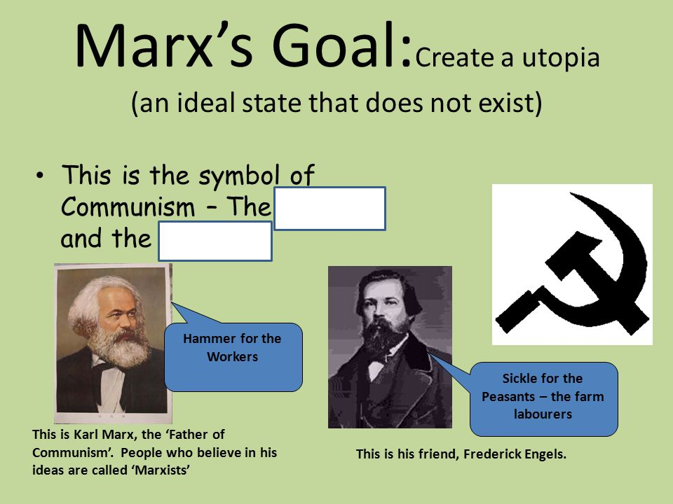 Marx's Goal:Create a utopia