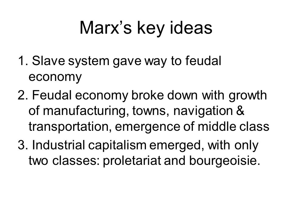 Marx's key ideas 1. Slave system gave way to feudal economy