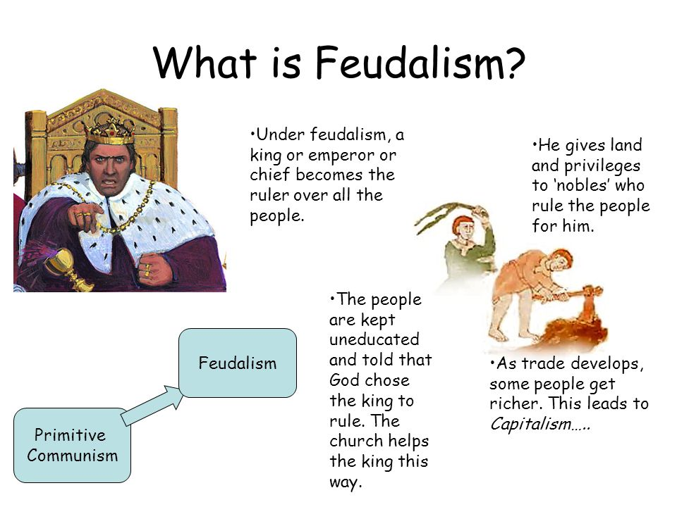 What is Feudalism Under feudalism, a king or emperor or chief becomes the ruler over all the people.