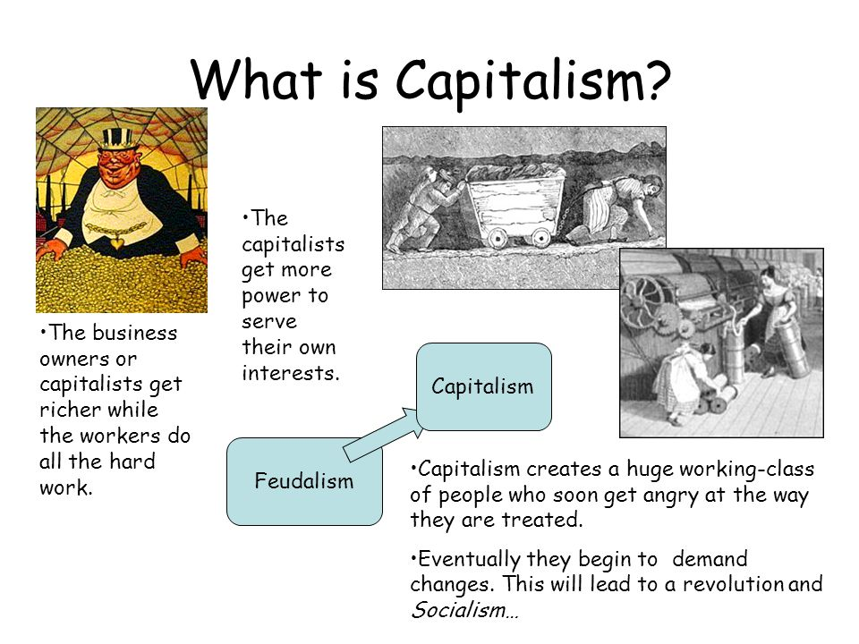 What is Capitalism The capitalists get more power to serve their own interests.