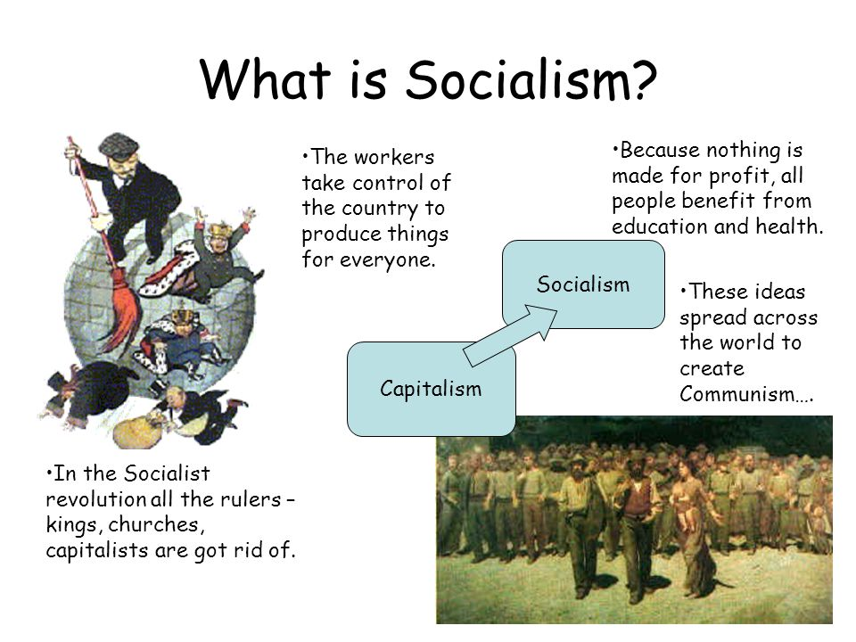What is Socialism Because nothing is made for profit, all people benefit from education and health.