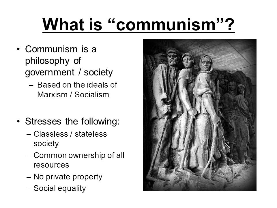 What is communism Communism is a philosophy of government / society
