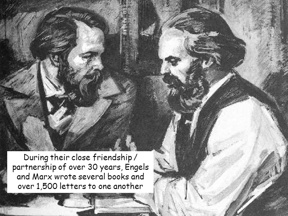 During their close friendship / partnership of over 30 years, Engels and Marx wrote several books and over 1,500 letters to one another