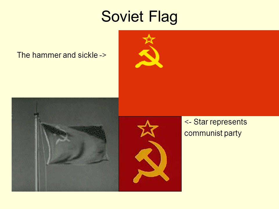 Soviet Flag The hammer and sickle -> <- Star represents