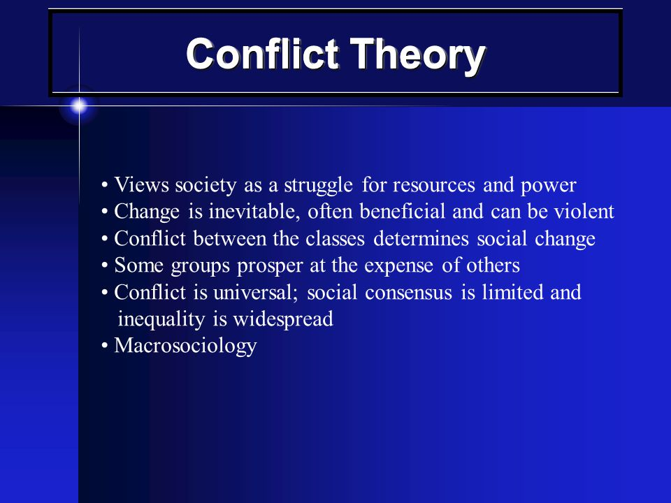 Conflict Theory • Views society as a struggle for resources and power