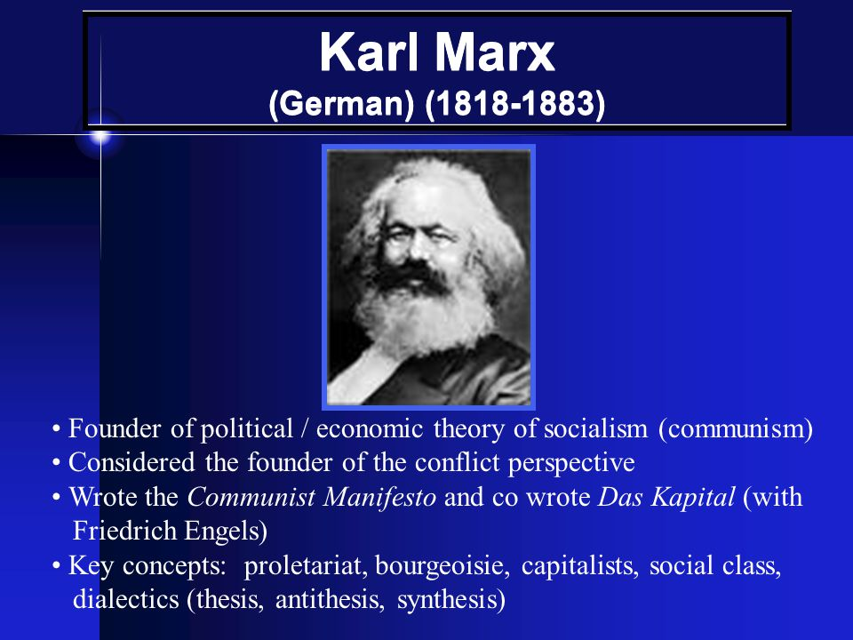 Karl Marx (German) (1818-1883) • Founder of political / economic theory of socialism (communism)