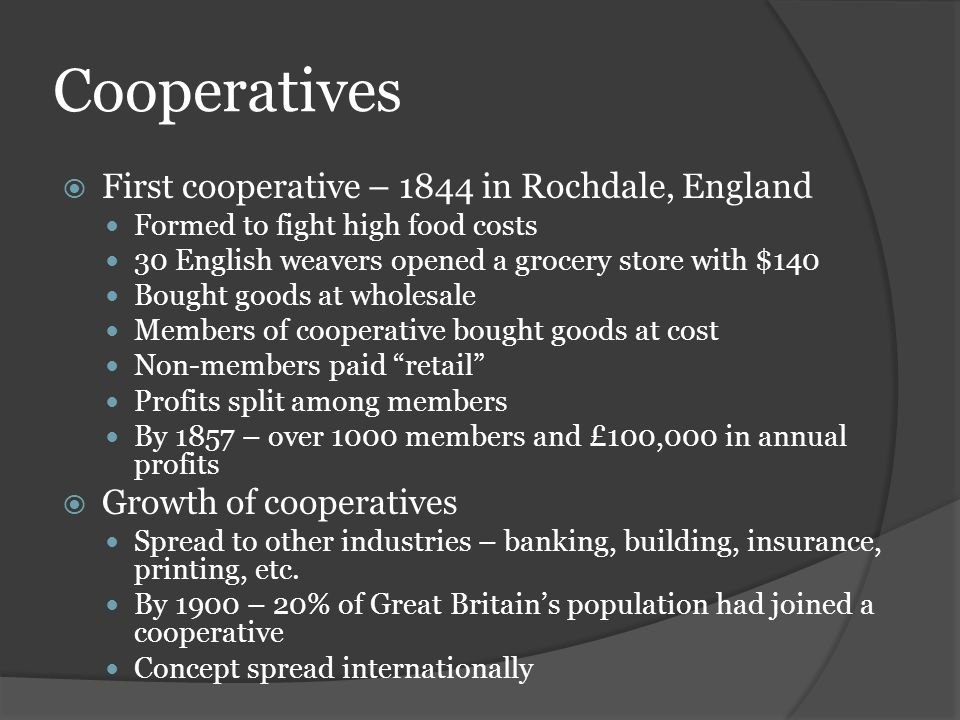 Cooperatives First cooperative – 1844 in Rochdale, England