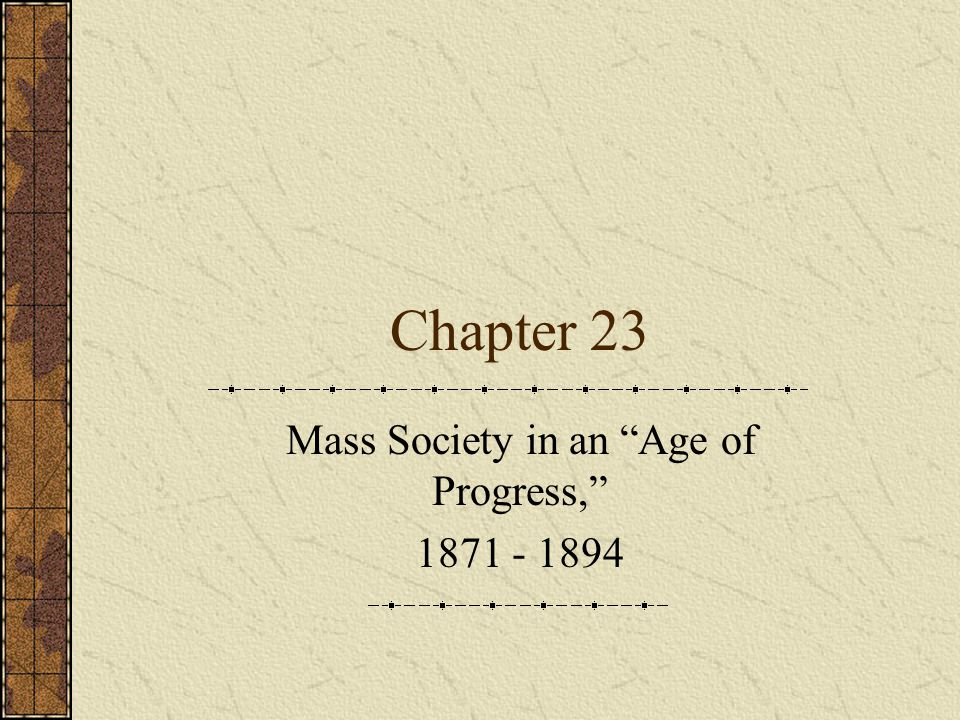 Mass Society in an Age of Progress, 1871 - 1894