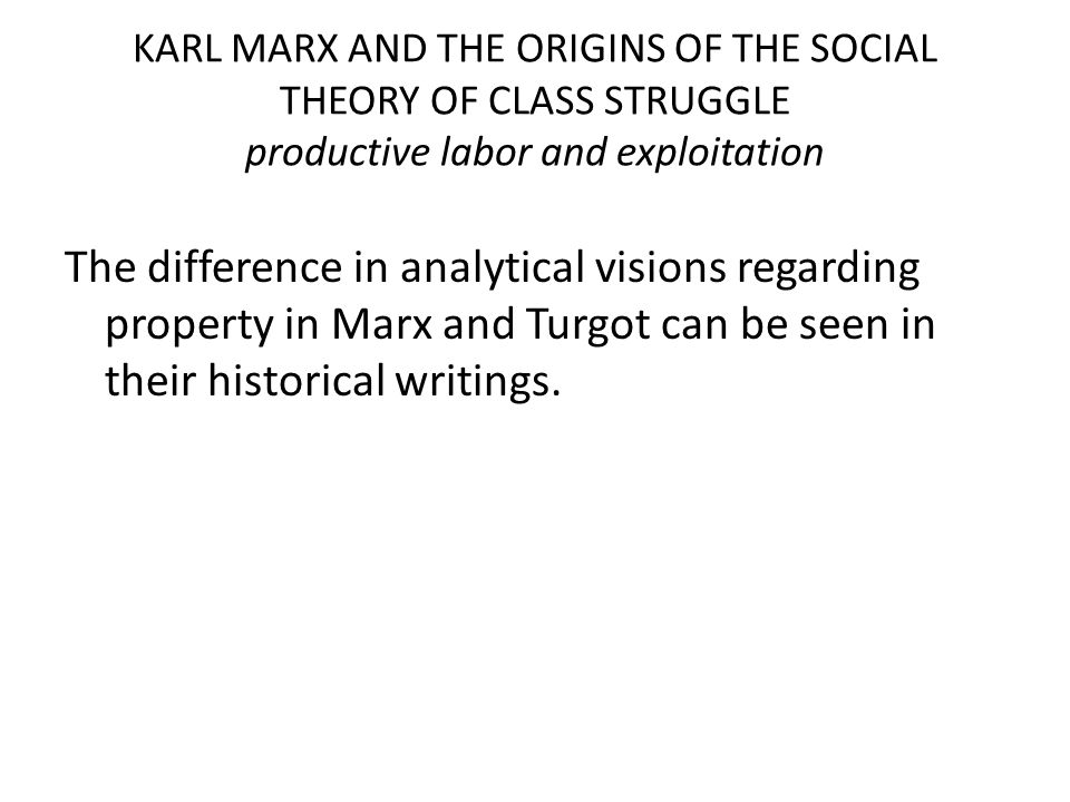 KARL MARX AND THE ORIGINS OF THE SOCIAL THEORY OF CLASS STRUGGLE productive labor and exploitation