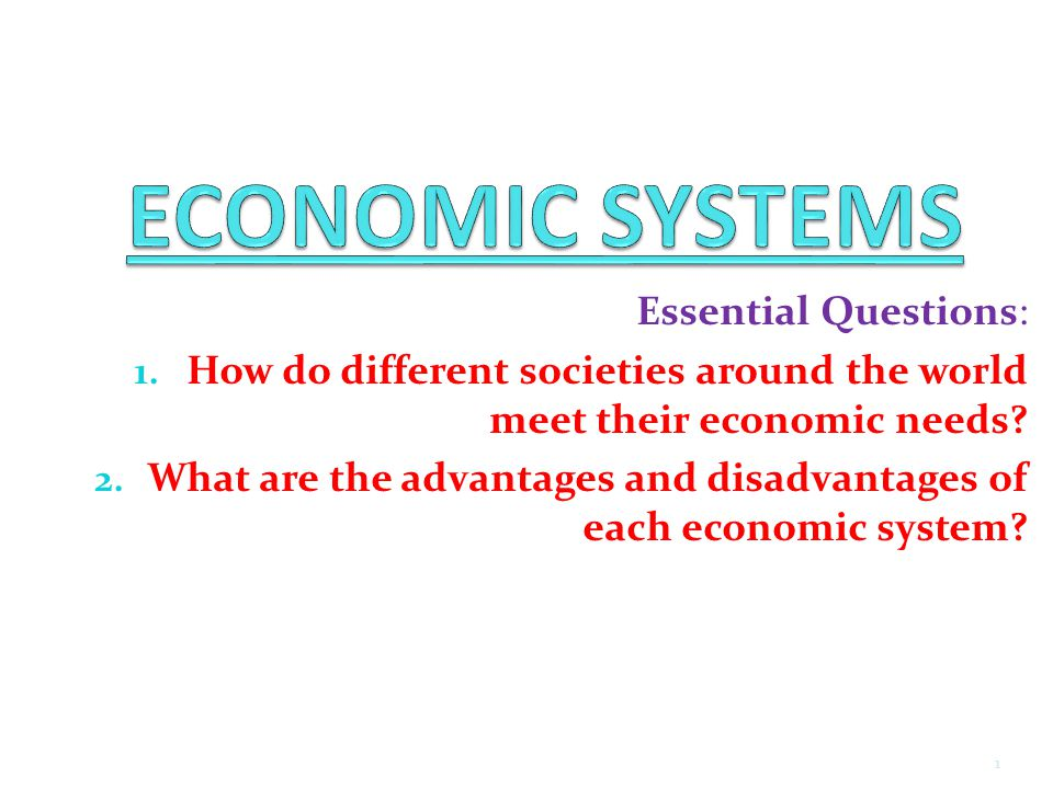 ECONOMIC SYSTEMS Essential Questions: