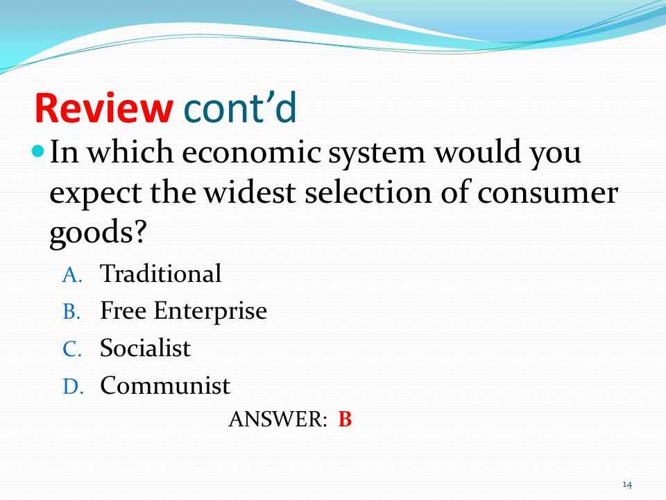 Review cont'd In which economic system would you expect the widest selection of consumer goods Traditional.