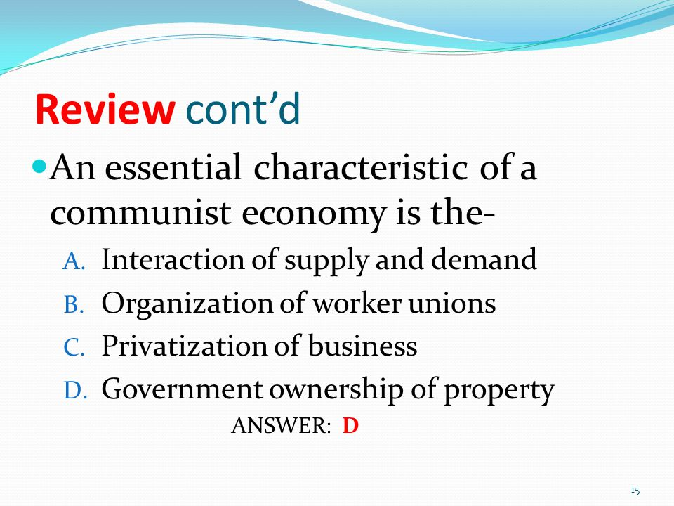 Review cont'd An essential characteristic of a communist economy is the- Interaction of supply and demand.