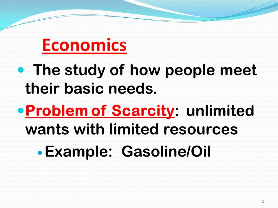 Economics The study of how people meet their basic needs.