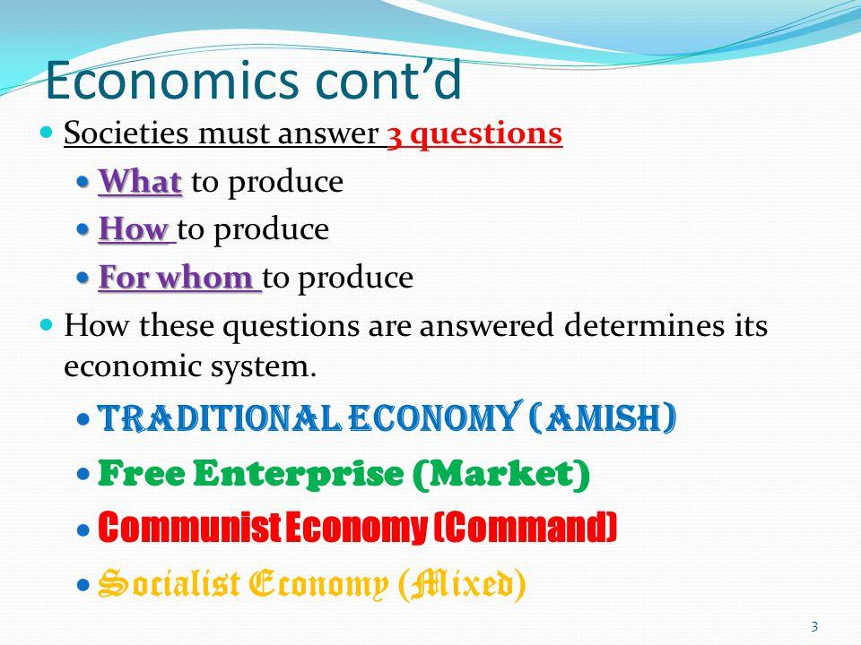Economics cont'd Traditional Economy (Amish) Free Enterprise (Market)
