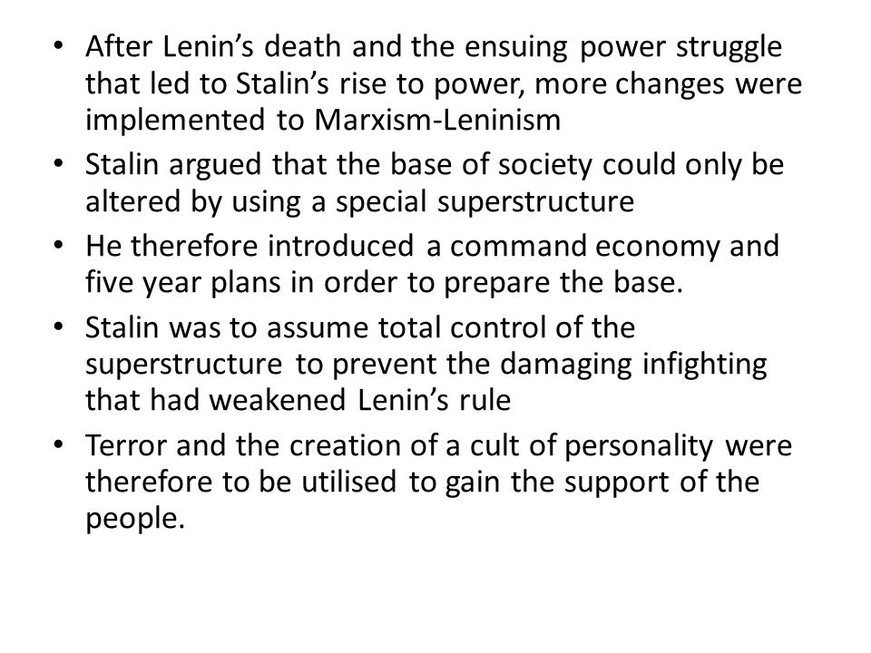 After Lenin's death and the ensuing power struggle that led to Stalin's rise to power, more changes were implemented to Marxism-Leninism