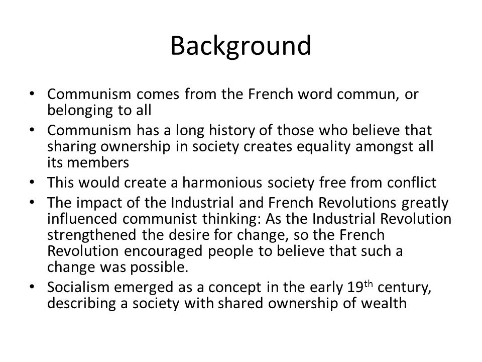 Background Communism comes from the French word commun, or belonging to all.