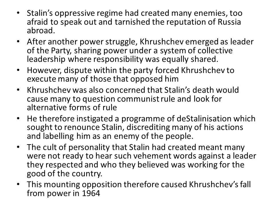 Stalin's oppressive regime had created many enemies, too afraid to speak out and tarnished the reputation of Russia abroad.