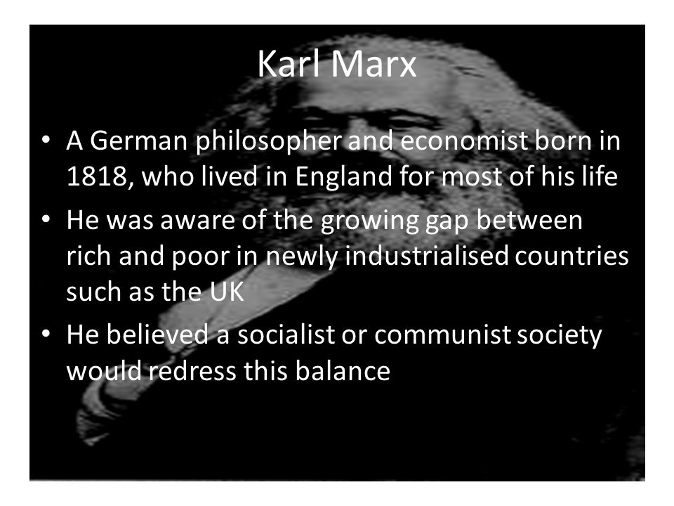 Karl Marx A German philosopher and economist born in 1818, who lived in England for most of his life.