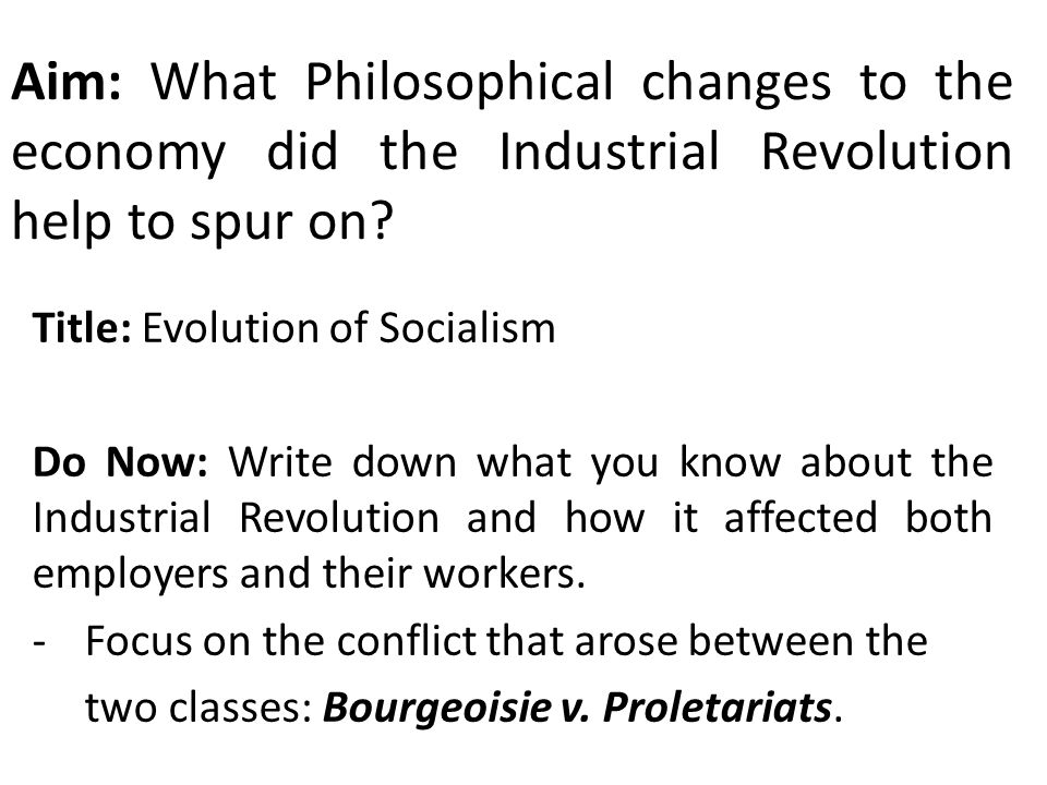 Aim: What Philosophical changes to the economy did the Industrial Revolution help to spur on