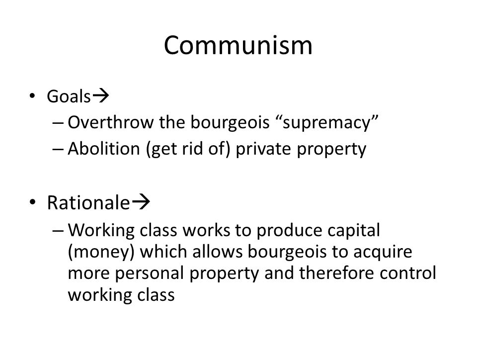 Communism Rationale Goals Overthrow the bourgeois supremacy