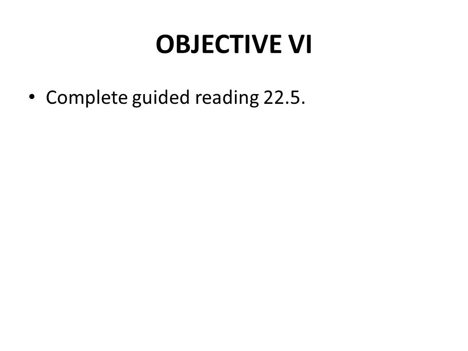 OBJECTIVE VI Complete guided reading 22.5.