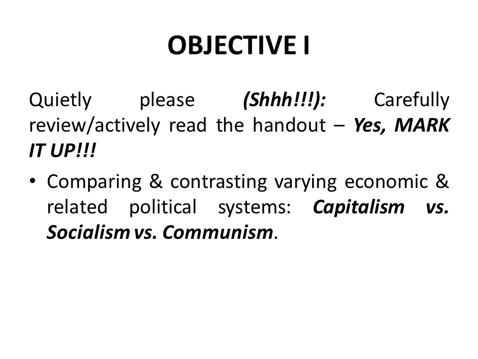 OBJECTIVE I Quietly please (Shhh!!!): Carefully review/actively read the handout – Yes, MARK IT UP!!!