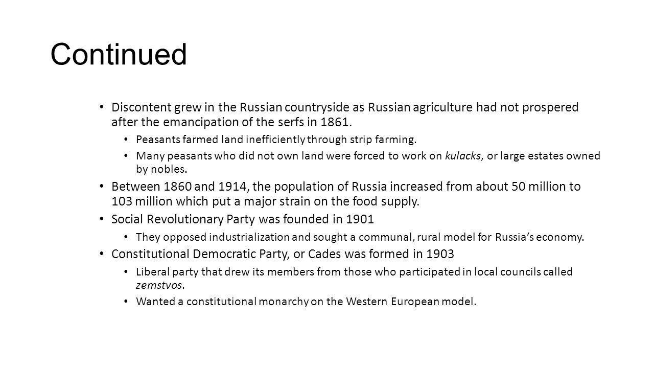Continued Discontent grew in the Russian countryside as Russian agriculture had not prospered after the emancipation of the serfs in 1861.
